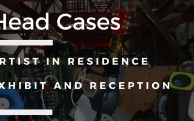 Head Cases: Artist-in-Residence Exhibition